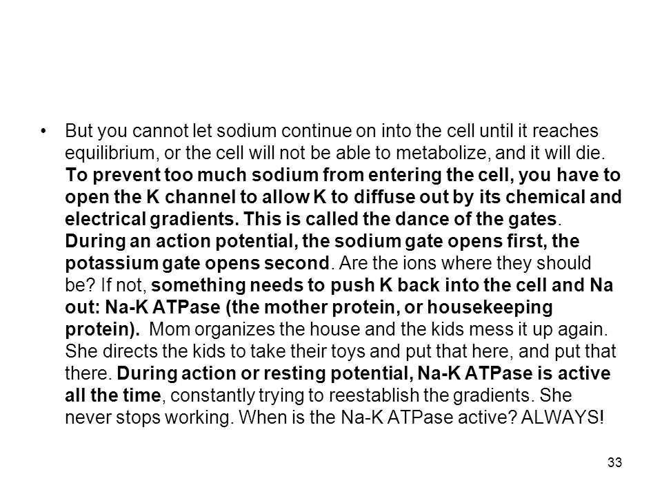 But you cannot let sodium continue on into the cell until it reaches equilibrium, or the cell will not be able to metabolize, and it will die.