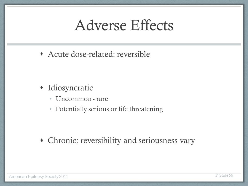 Adverse Effects  Acute dose-related: reversible  Idiosyncratic