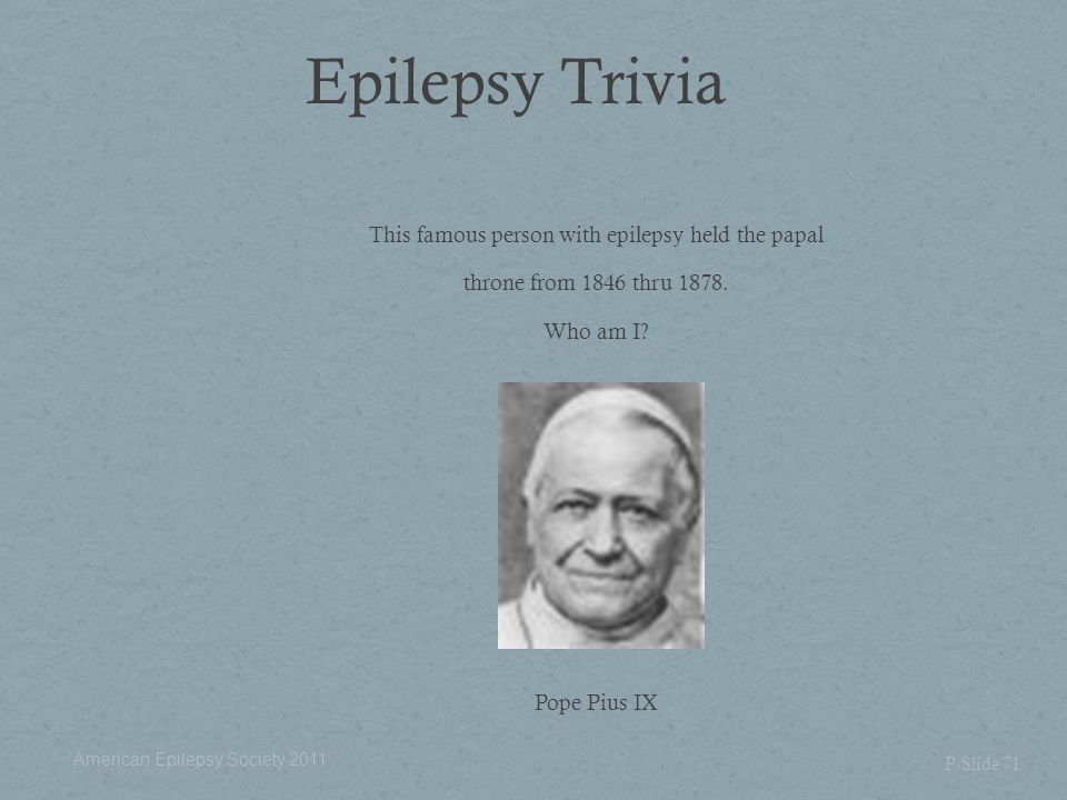 Epilepsy Trivia This famous person with epilepsy held the papal