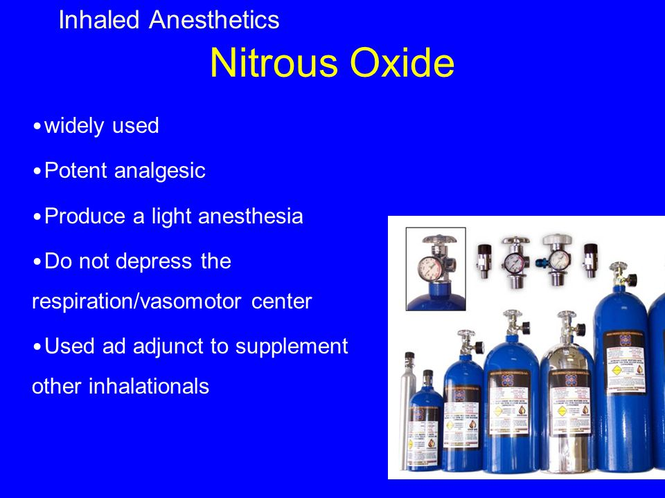 Nitrous Oxide Inhaled Anesthetics widely used Potent analgesic