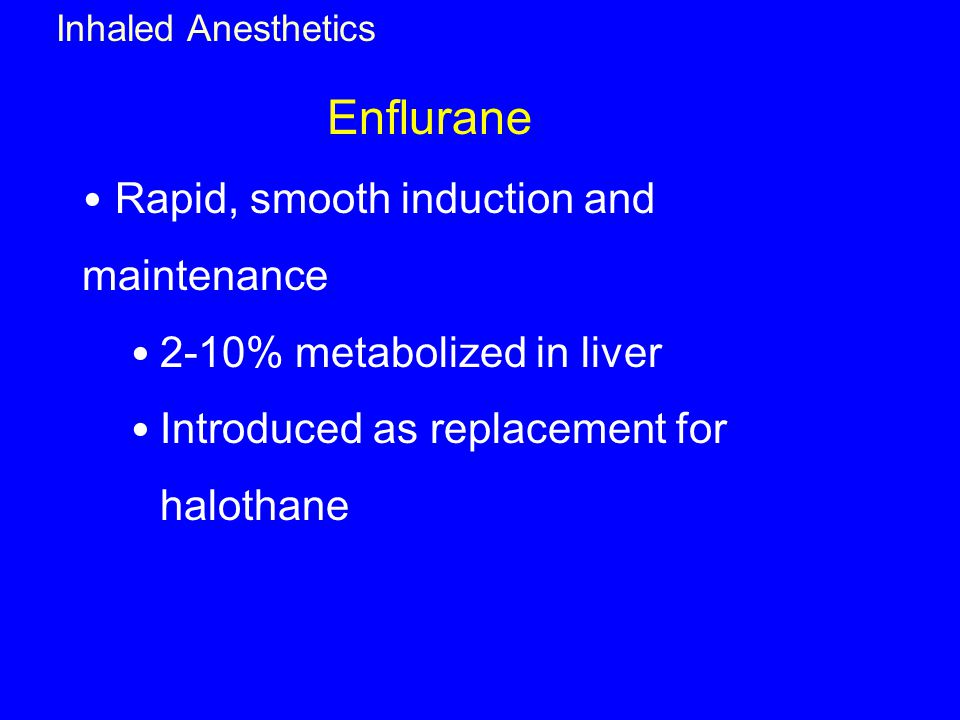 Enflurane Rapid, smooth induction and maintenance