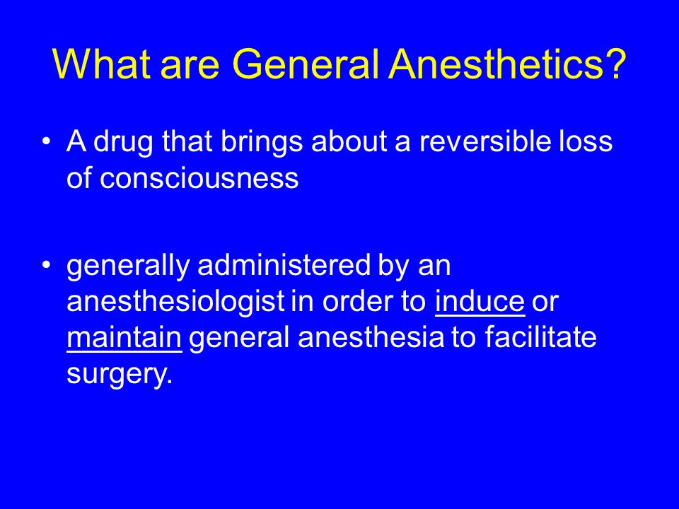 What are General Anesthetics