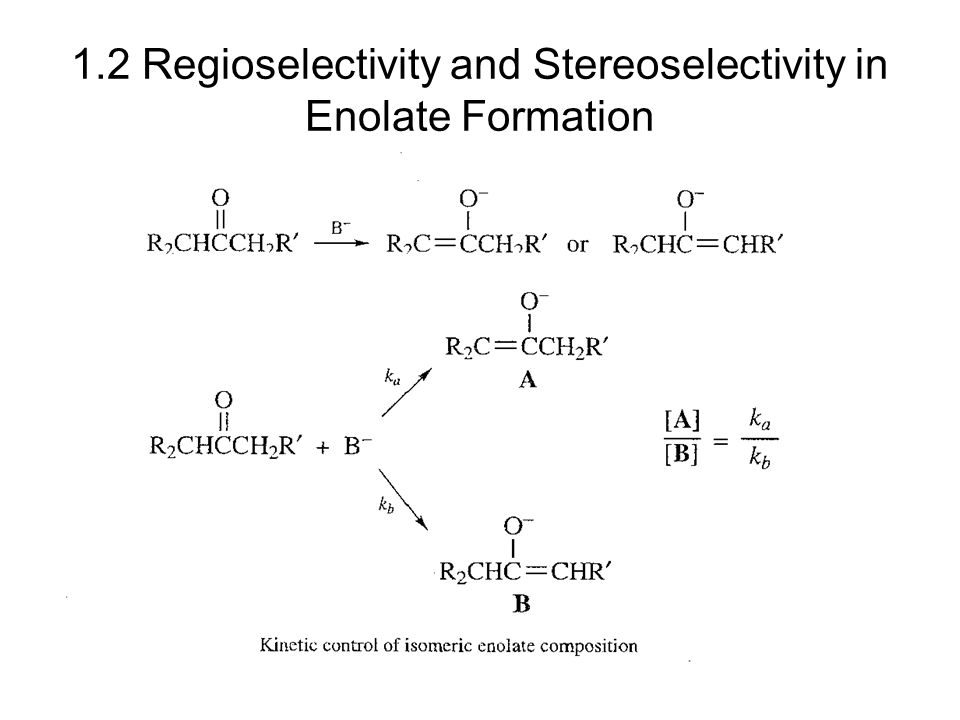 1.2 Regioselectivity and Stereoselectivity in Enolate Formation