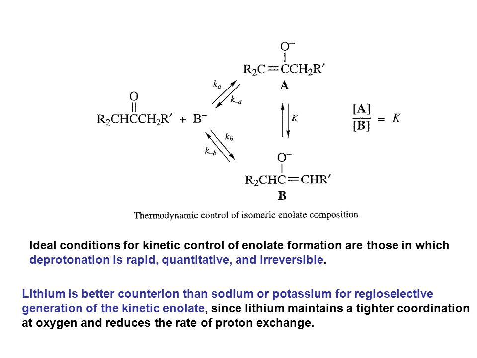 Ideal conditions for kinetic control of enolate formation are those in which