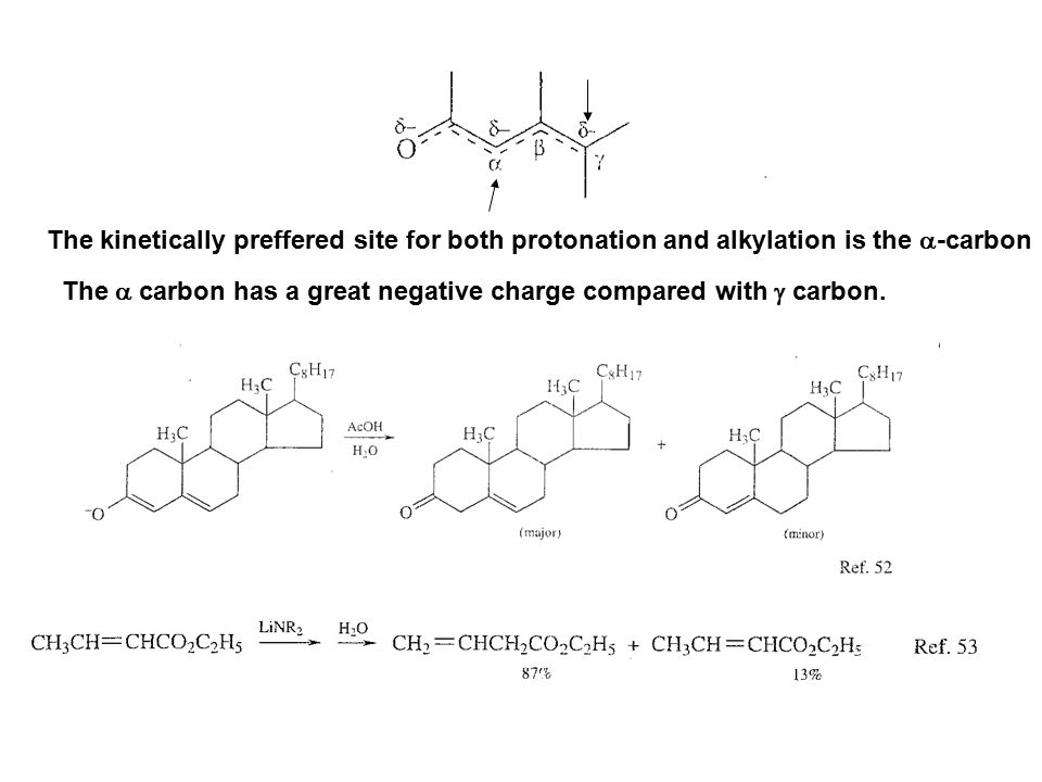 The kinetically preffered site for both protonation and alkylation is the a-carbon