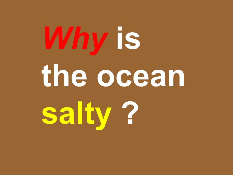 Why is the ocean salty …that is the question…