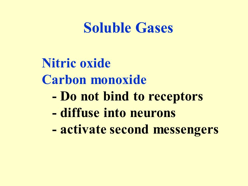 Soluble Gases Nitric oxide Carbon monoxide - Do not bind to receptors