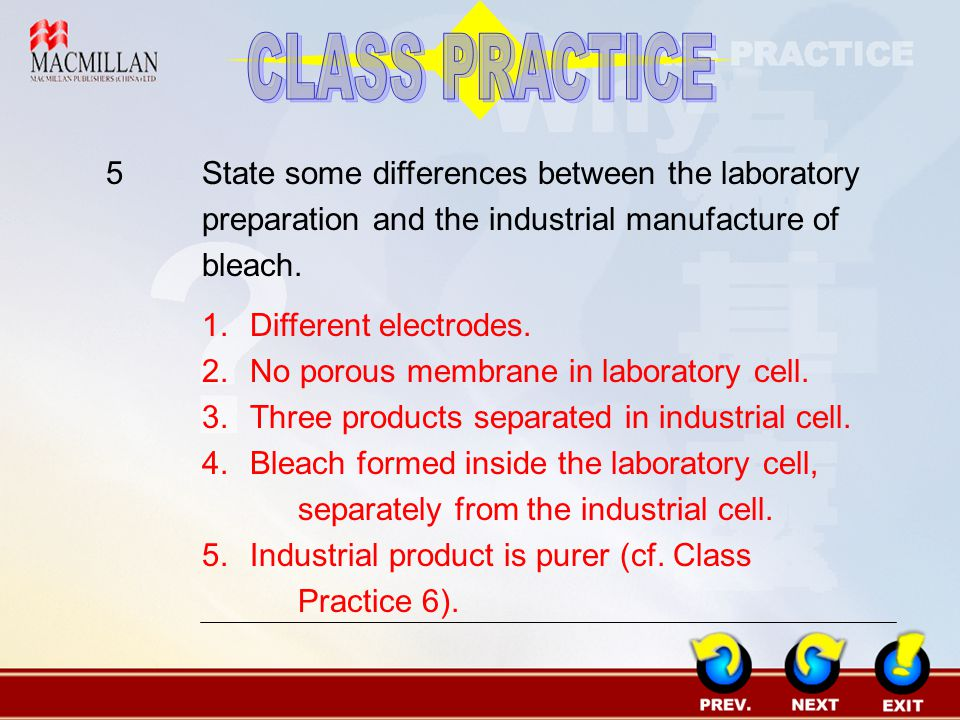 CLASS PRACTICE 5 State some differences between the laboratory preparation and the industrial manufacture of bleach.