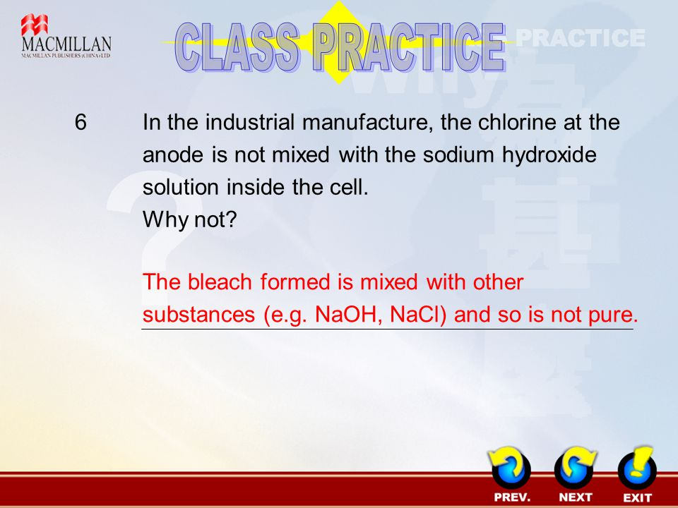 CLASS PRACTICE 6 In the industrial manufacture, the chlorine at the anode is not mixed with the sodium hydroxide solution inside the cell.
