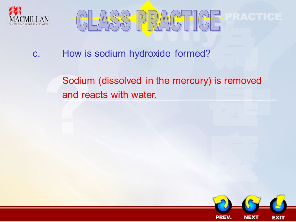 CLASS PRACTICE c. How is sodium hydroxide formed