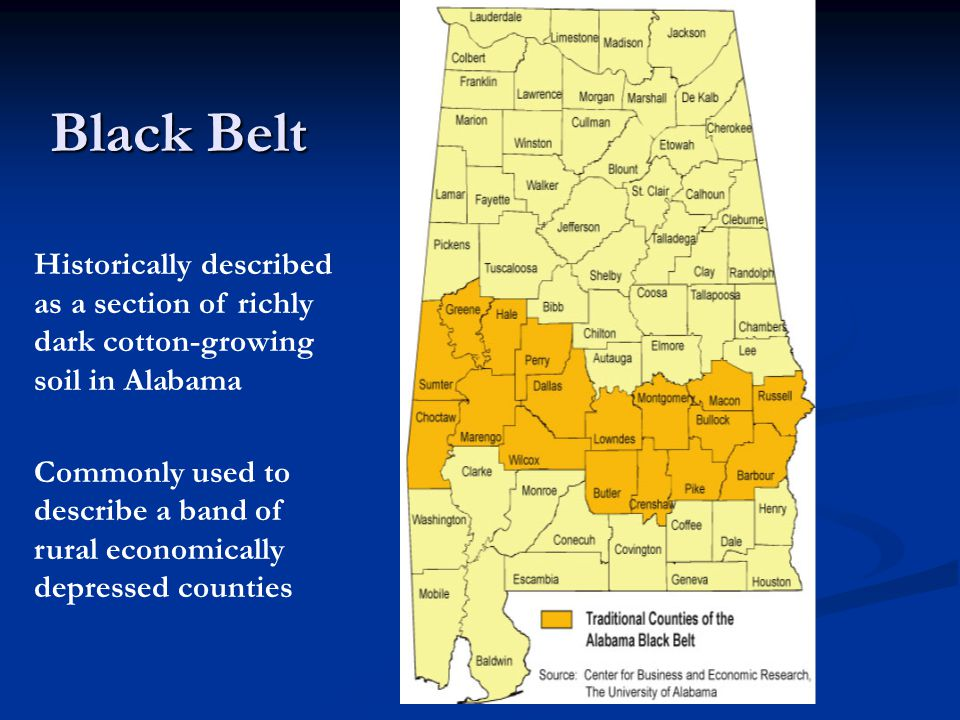 Black Belt Historically described as a section of richly dark cotton-growing soil in Alabama.