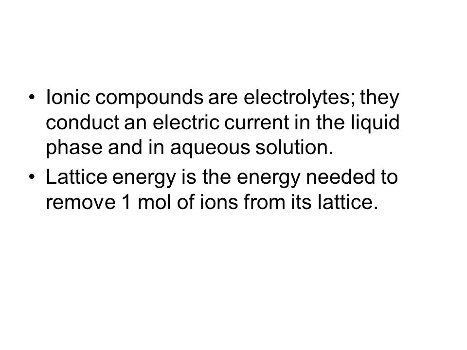 Ionic compounds are electrolytes; they conduct an electric current in the liquid phase and in aqueous solution.