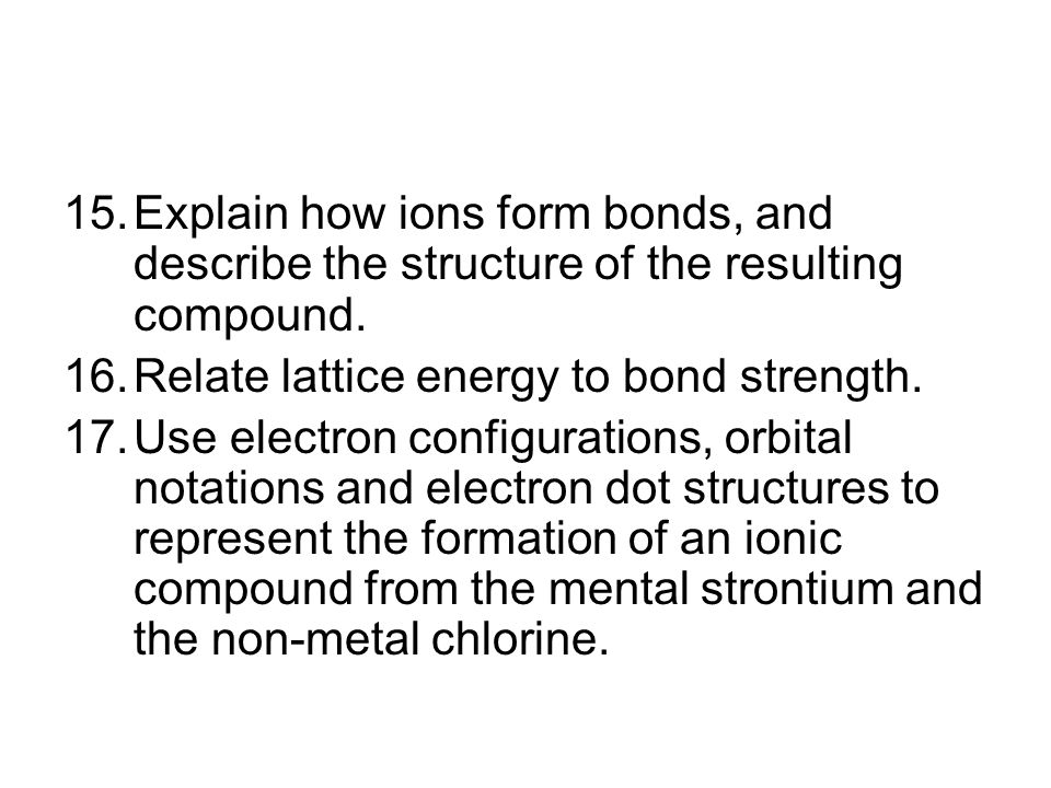 Explain how ions form bonds, and describe the structure of the resulting compound.