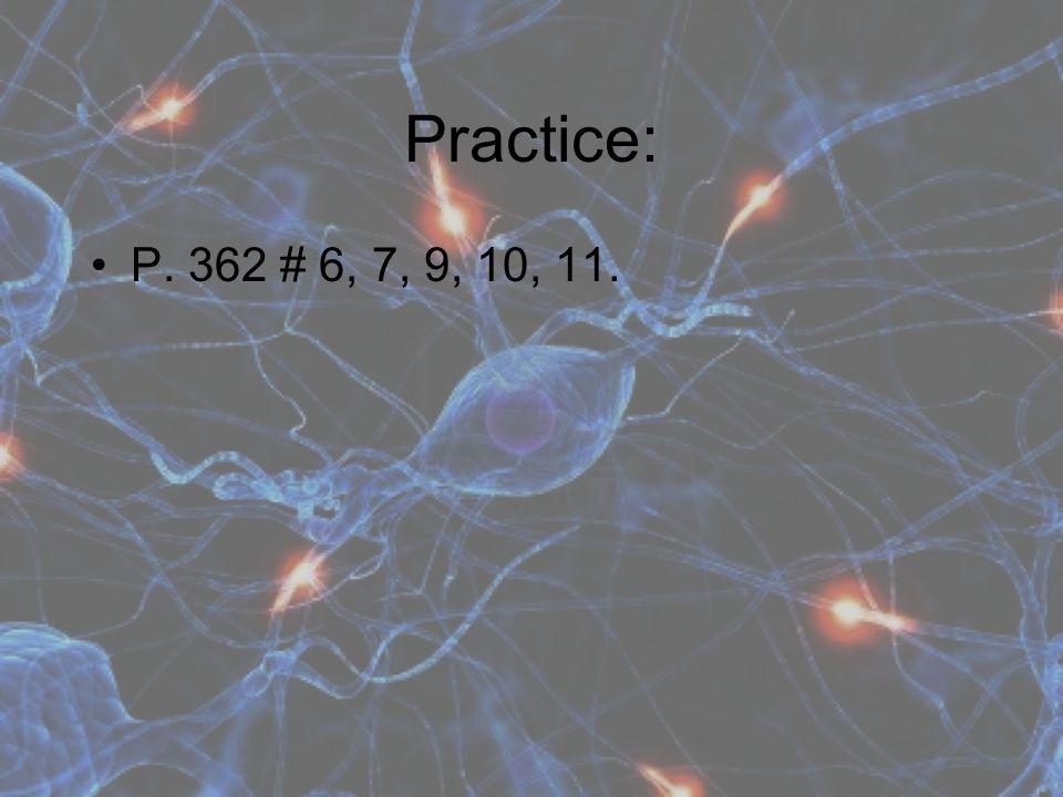 Practice: P. 362 # 6, 7, 9, 10, 11.