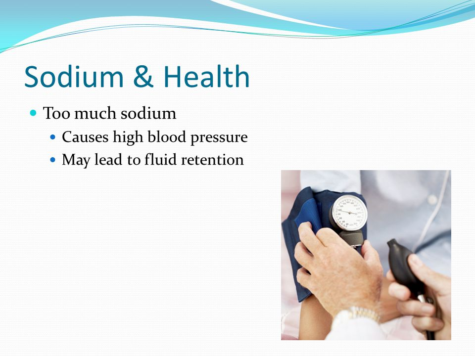 Sodium & Health Too much sodium Causes high blood pressure