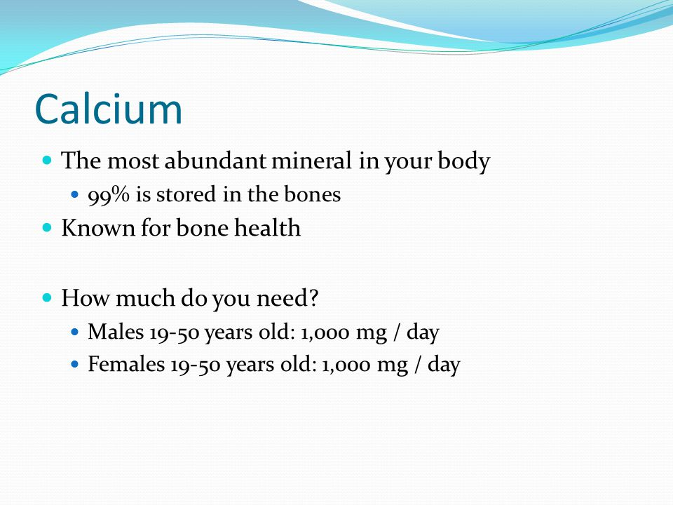 Calcium The most abundant mineral in your body Known for bone health