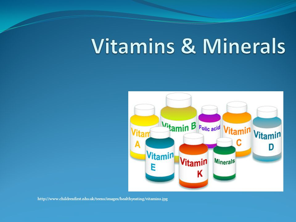 Vitamins & Minerals http://www.childrenfirst.nhs.uk/teens/images/healthyeating/vitamins.jpg