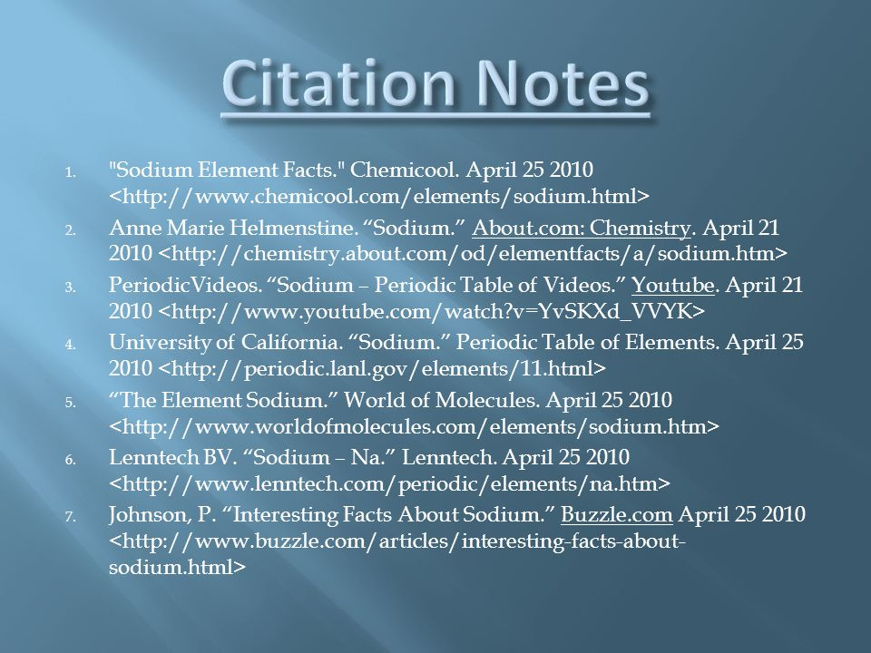 Citation Notes Sodium Element Facts. Chemicool. April 25 2010 <http://www.chemicool.com/elements/sodium.html>
