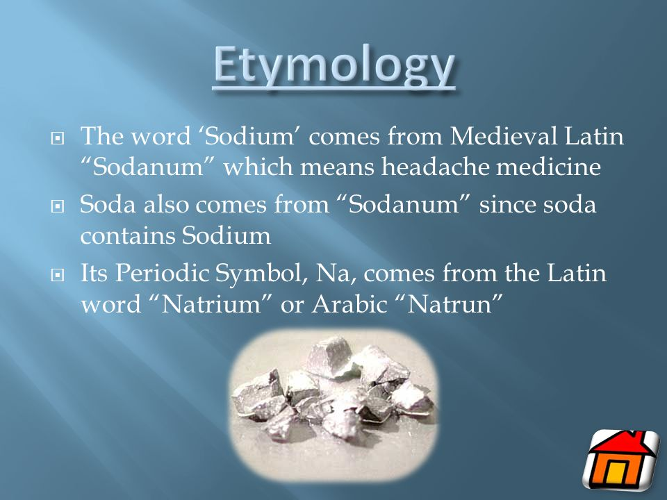 Etymology The word 'Sodium' comes from Medieval Latin Sodanum which means headache medicine.
