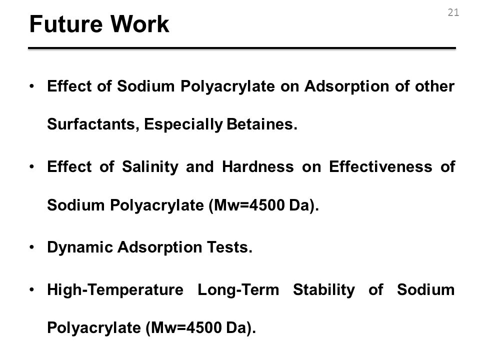 Future Work Effect of Sodium Polyacrylate on Adsorption of other Surfactants, Especially Betaines.
