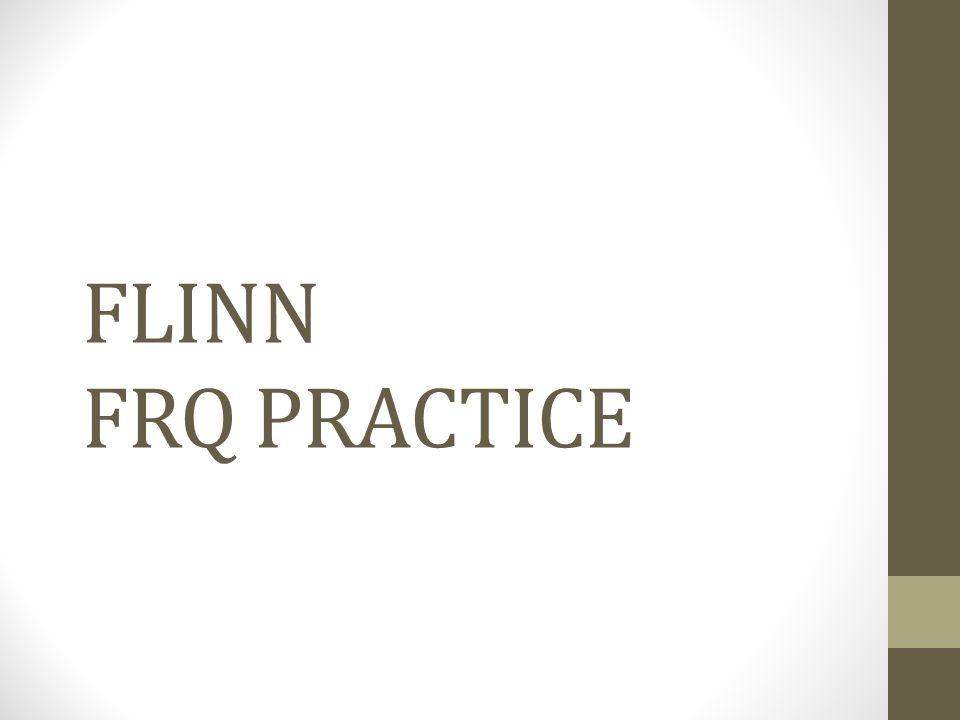 FLINN FRQ PRACTICE
