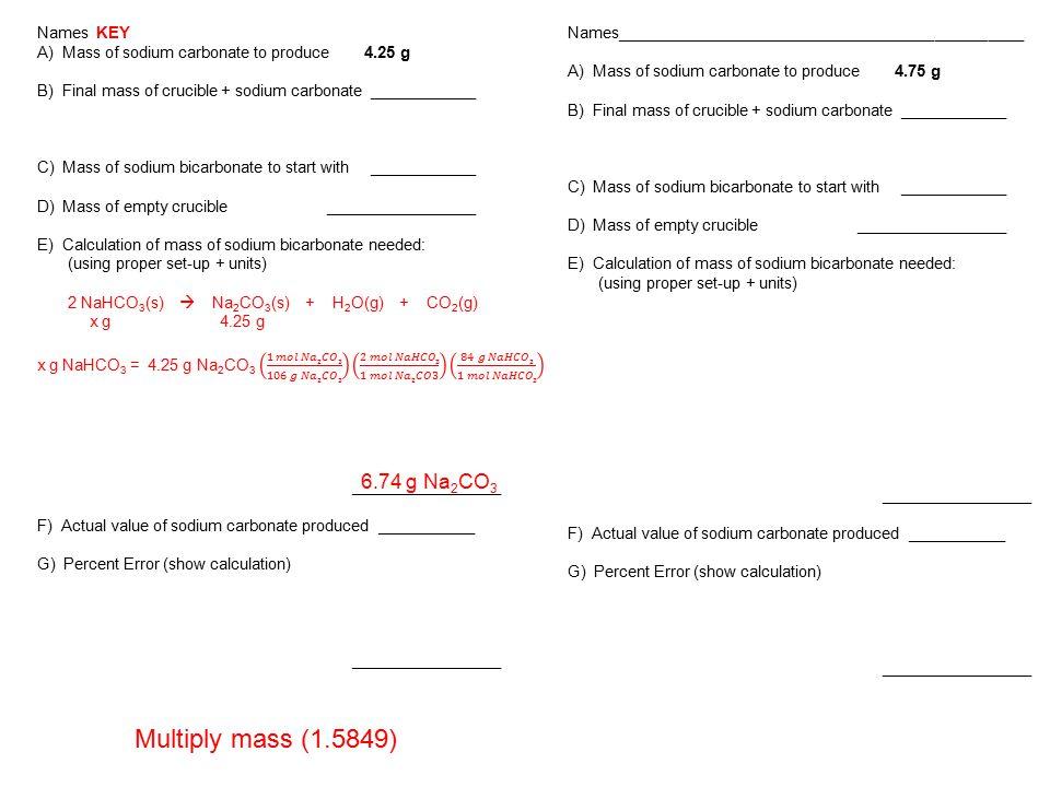 Multiply mass (1.5849) 6.74 g Na2CO3 Names KEY