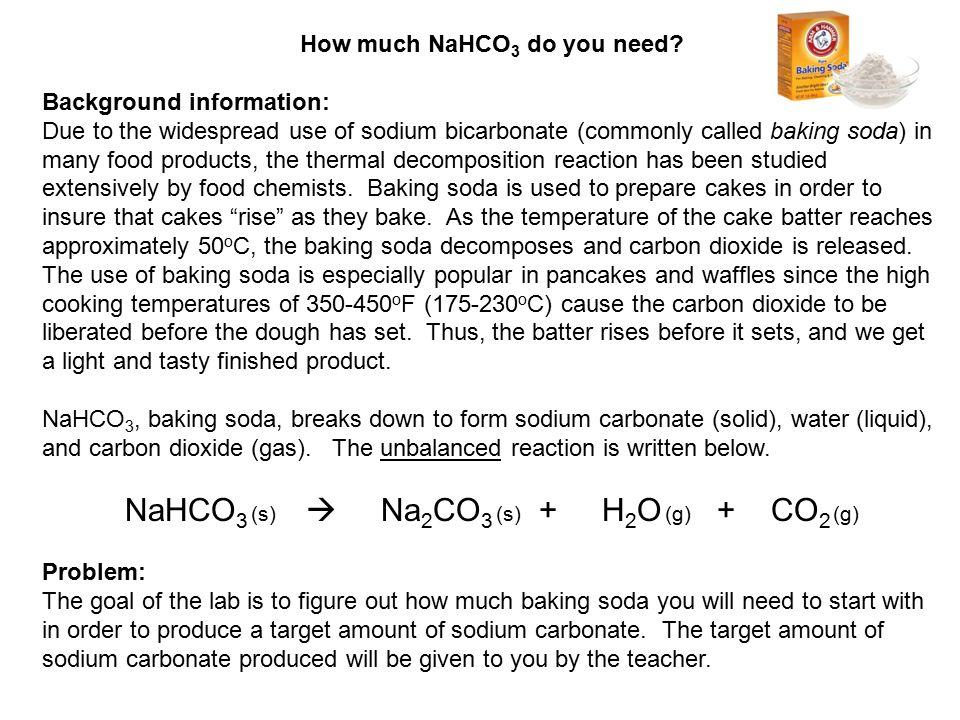 NaHCO3 (s)  Na2CO3 (s) + H2O (g) + CO2 (g)