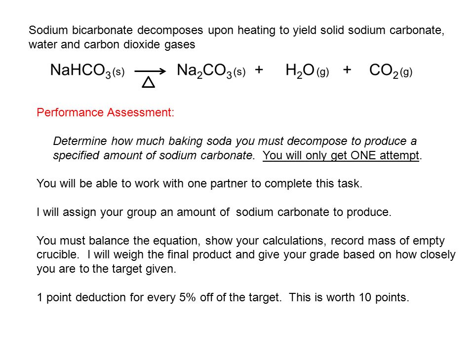 Sodium bicarbonate decomposes upon heating to yield solid sodium carbonate,