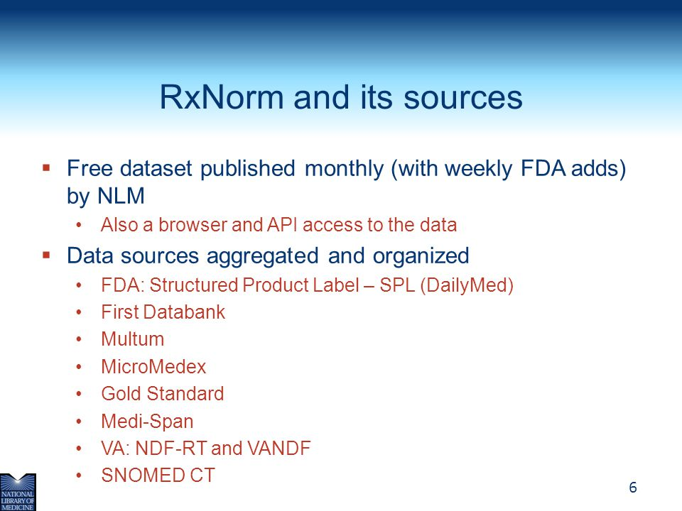 RxNorm and its sources Free dataset published monthly (with weekly FDA adds) by NLM. Also a browser and API access to the data.