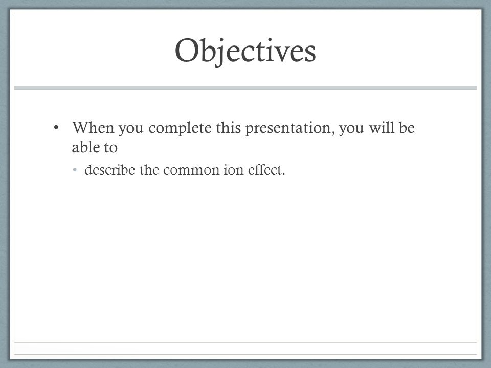 Objectives When you complete this presentation, you will be able to