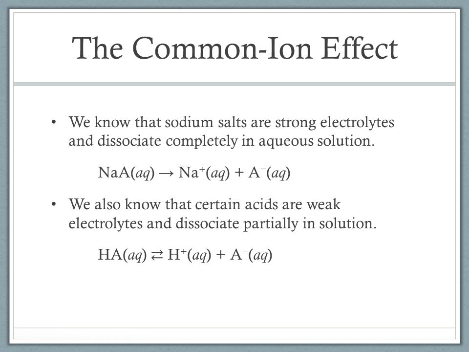 The Common-Ion Effect We know that sodium salts are strong electrolytes and dissociate completely in aqueous solution.