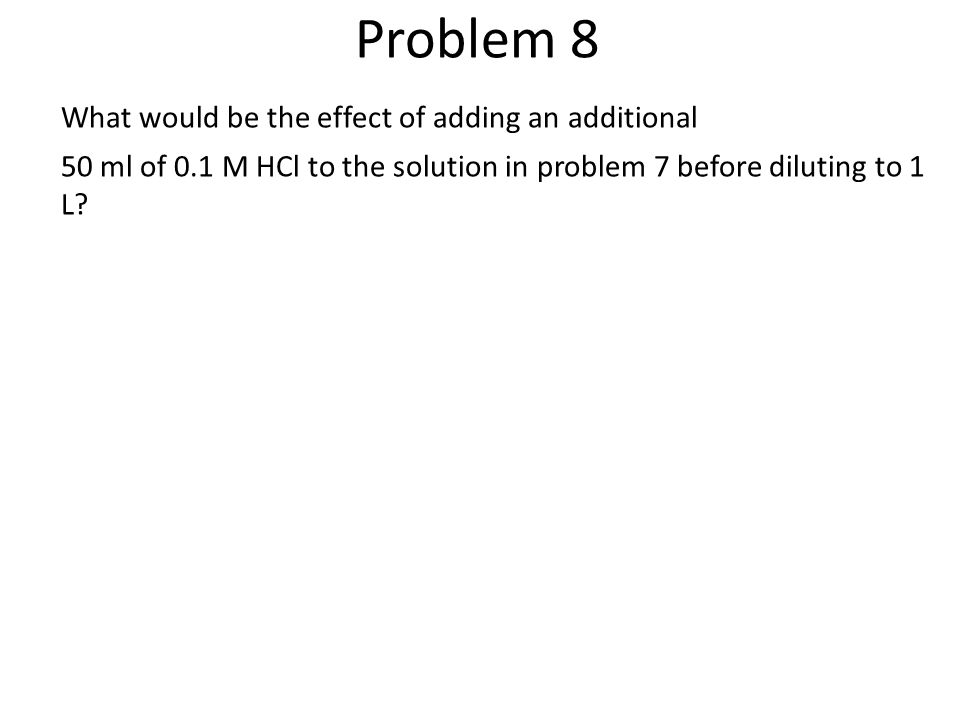 Problem 8 What would be the effect of adding an additional