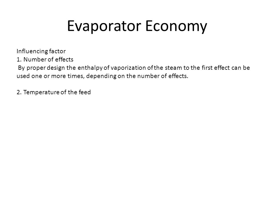 Evaporator Economy Influencing factor 1. Number of effects