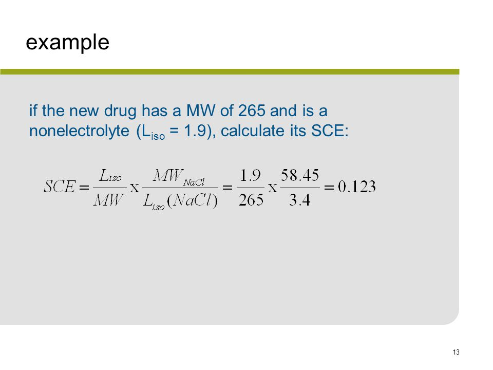 example if the new drug has a MW of 265 and is a nonelectrolyte (Liso = 1.9), calculate its SCE: