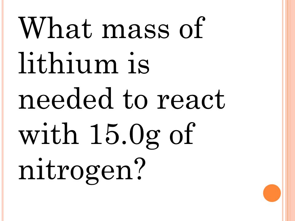 What mass of lithium is needed to react with 15.0g of nitrogen
