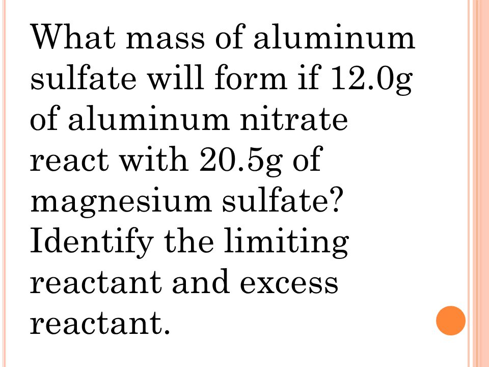 What mass of aluminum sulfate will form if 12