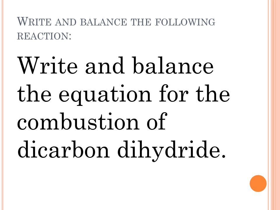 Write and balance the following reaction: