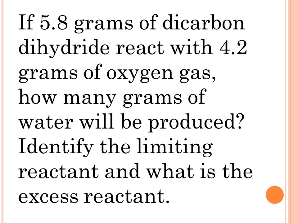 If 5. 8 grams of dicarbon dihydride react with 4