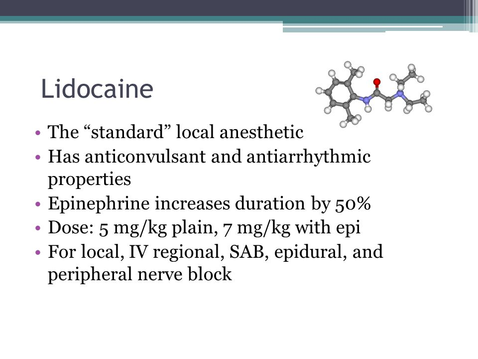 Lidocaine The standard local anesthetic