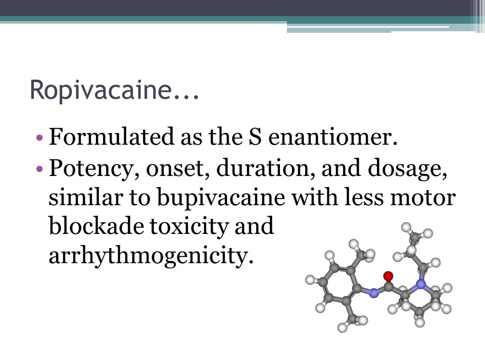 Ropivacaine... Formulated as the S enantiomer.