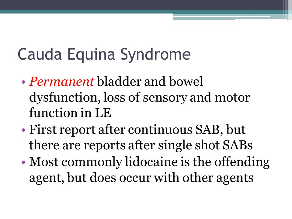 Cauda Equina Syndrome Permanent bladder and bowel dysfunction, loss of sensory and motor function in LE.
