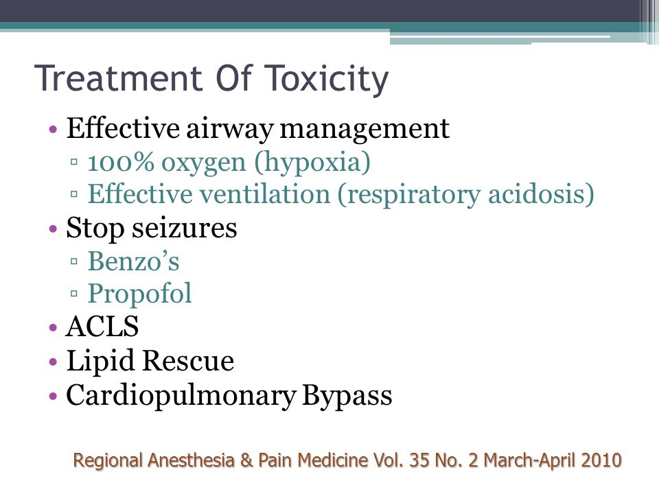 Treatment Of Toxicity Effective airway management Stop seizures ACLS