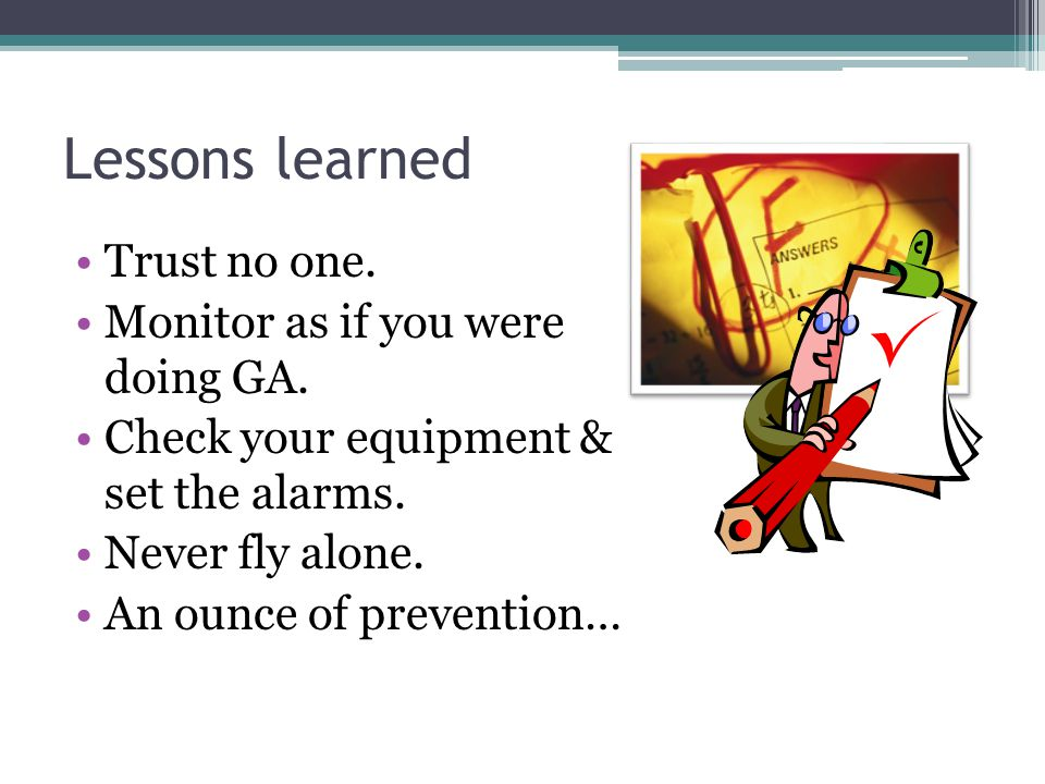Lessons learned Trust no one. Monitor as if you were doing GA.