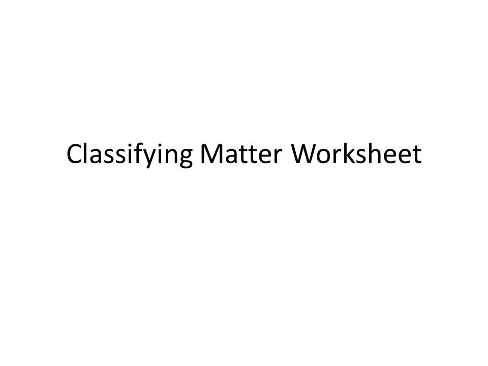 Classifying Matter Worksheet ppt video online download – Classifying Matter Worksheet