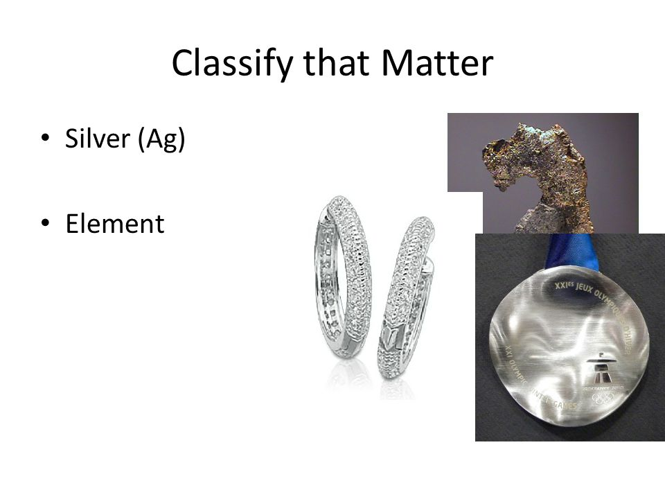 Classify that Matter Silver (Ag) Element