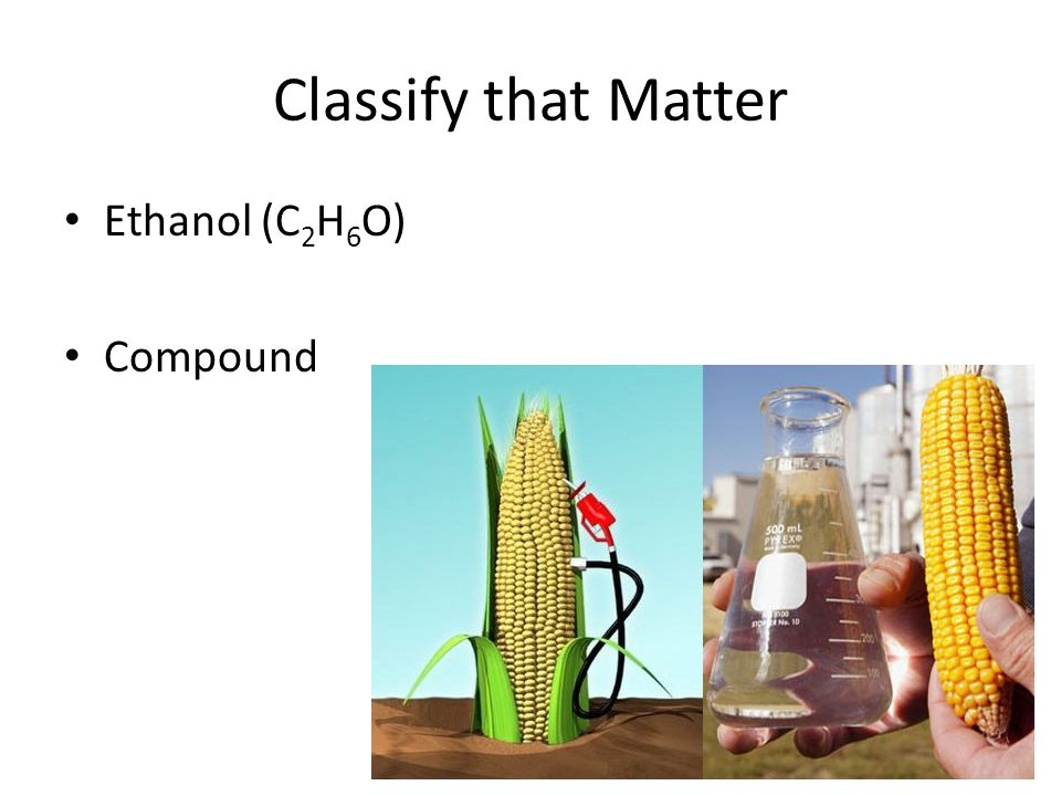 Classify that Matter Ethanol (C2H6O) Compound