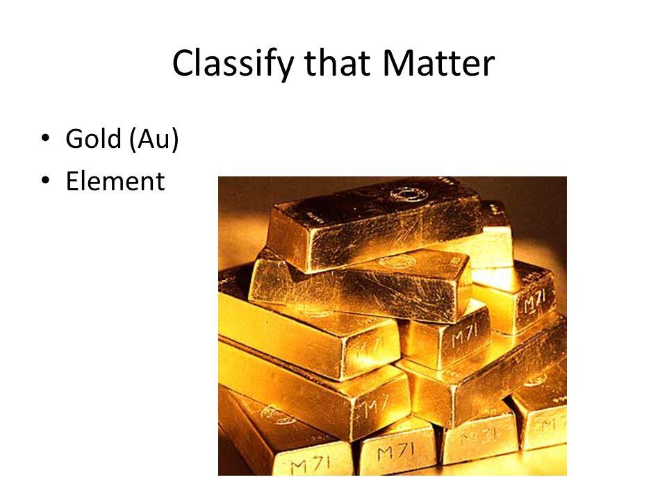 Classify that Matter Gold (Au) Element