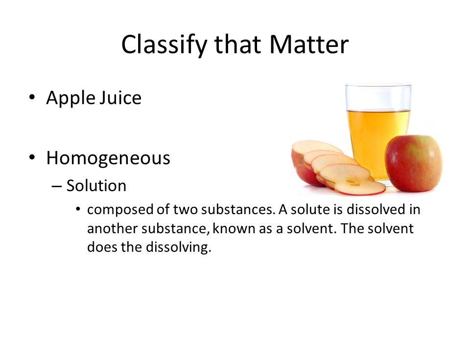 Classify that Matter Apple Juice Homogeneous Solution