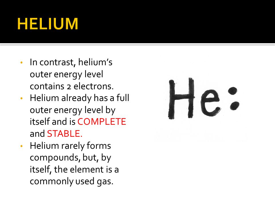 HELIUM In contrast, helium's outer energy level contains 2 electrons.