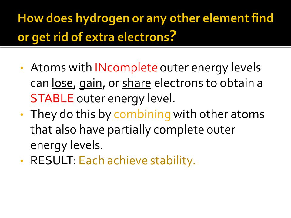 How does hydrogen or any other element find or get rid of extra electrons